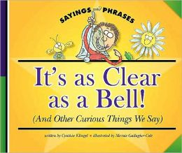 It's as Clear as a Bell! (and Other Curious Things We Say)