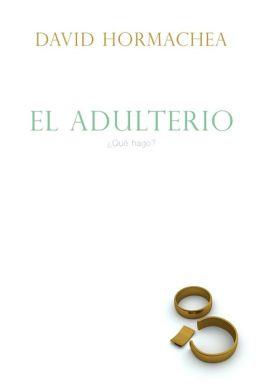 El adulterio: ?Que hago?