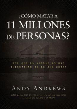 ¿Como matar 11 millones de personas?: Porque la verdad importa mas de lo que piensas (How Do You Kill 11 Million People?: Why the Truth Matters More Than You Think)