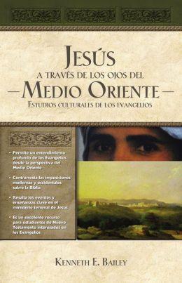 Jesús a través de los ojos del Medio Oriente: Estudios culturales de los Evangelios