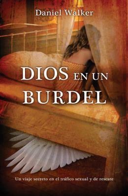 Dios en un Burdel: Un Viaje Secreto en el Trafico Sexual y de Rescate