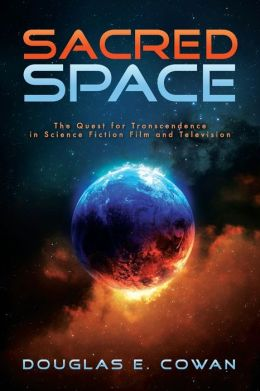 Sacred Space: The Quest for Transcendence in Science Fiction Film and Television