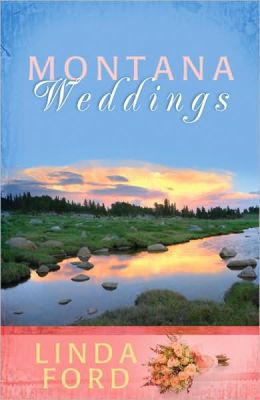 Montana Weddings: Cry of My Heart/Darcy's Inheritance/Everlasting Love