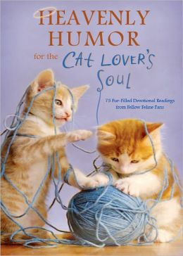 Heavenly Humor for the Cat Lover's Soul: 75 Fur-Filled Inspirational Readings