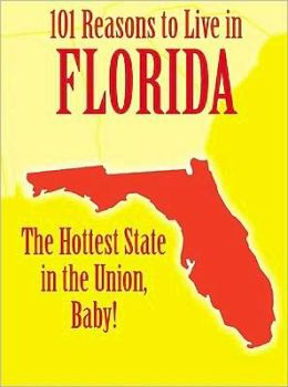 101 Reasons to Live in Florida: The Hottest State in the Union, Baby!