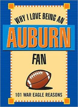Why I Love Being an Auburn Fan: 101 War Eagle Reasons
