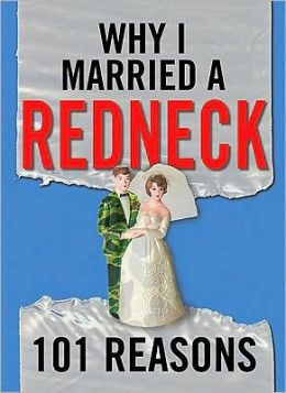 Why I Married a Redneck: 101 Reasons