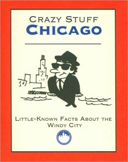 Crazy Stuff Chicago: Little-Known Facts About the Windy City