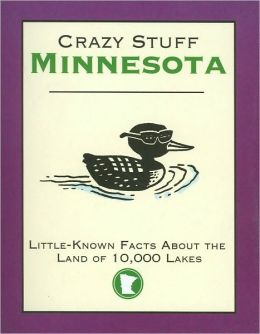 Crazy Stuff Minnesota: Little-Known Facts About The Land of 10,000 Lakes