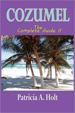 Cozumel The Complete Guide Ii