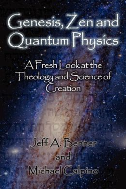 Genesis, Zen And Quantum Physics - A Fresh Look At The Theology And Science Of Evolution