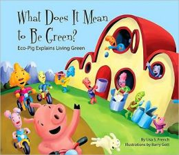 What Does It Mean to Be Green?: Eco-Pig Explains Living Green