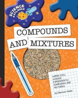 Super Cool Science Experiments: Compounds and Mixtures