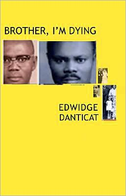 brother i m dying View essay - brother i'm dying essay from eng 112 at shaw university brother, im dying edwidge danticat was born and raised in haiti until she was twelve, she wrote a book about her life.