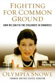 Book Cover Image. Title: Fighting for Common Ground:  How We Can Fix the Stalemate in Congress, Author: Olympia Snowe