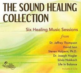 The Sound Healing Collection: Sessions from Six Sound Healing Pioneers