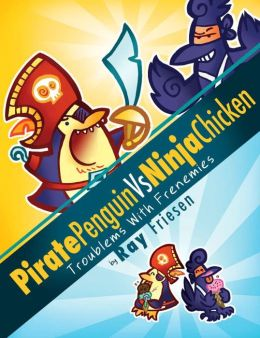 Pirate Penguin vs Ninja Chicken, Volume 1: Troublems with Frenemies