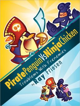 Pirate Penguin vs Ninja Chicken (Vol 1): The Troublems with Frenemies