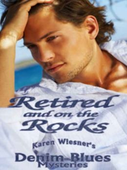 Retired And On The Rocks [Denim Blues Mysteries Book 1]