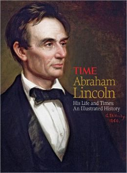TIME Abraham Lincoln: His Life and Times: An Illustrated History