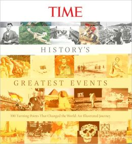 TIME History's Greatest Events: 100 Turning Points That Changed the World: An Illustrated Journey