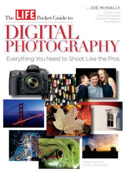 LIFE The Pocket Guide to Digital Photography: Everything You Need to Shoot Like the Pros (PagePerfect NOOK Book)