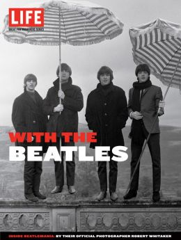 LIFE With the Beatles: Inside Beatlemania, by Their Official Photographer Robert Whitaker (PagePerfect NOOK Book)
