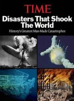 Disasters That Shook the World: History's Greatest Man-Made Catastrophes