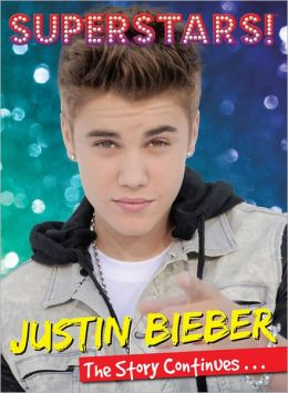 Superstars! Justin Bieber: The Story Continues...