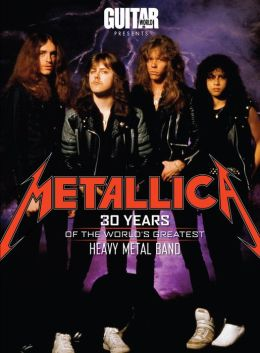 Metallica: 30 Years of the World's Greatest Heavy Metal Band