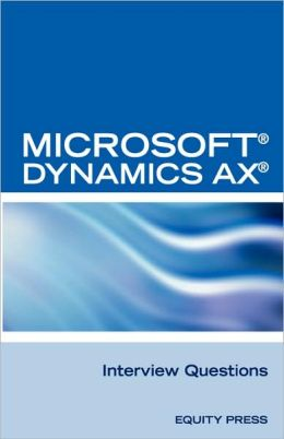 Microsoft« Dynamics Ax« Interview Questions: Unofficial Microsoft Dynamics AX Axapta Certification Review