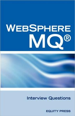 Ibm Mq Series And Websphere Mq Interview Questions, Answers, And Explanations