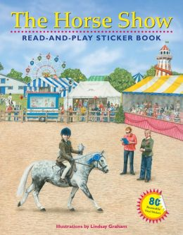The Horse Show Read-And-Play Sticker Book [With 80 Reuseable Vinyl Stickers]