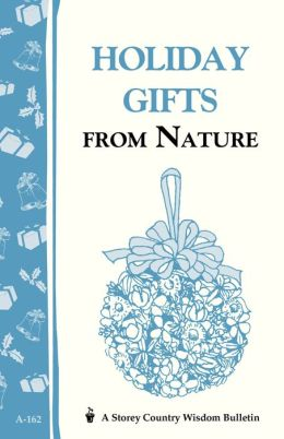 Holiday Gifts from Nature: Storey's Country Wisdom Bulletin A-162