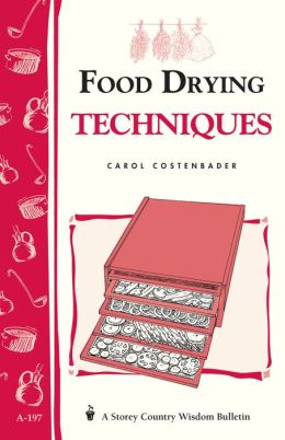 Food Drying Techniques: Storey's Country Wisdom Bulletin A-197