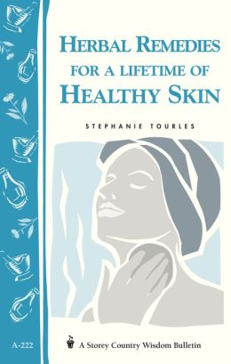 Herbal Remedies for a Lifetime of Healthy Skin: Storey Country Wisdom Bulletin A-222
