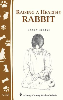 Raising a Healthy Rabbit (Storey's Country Wisdom Bulletin A-259)