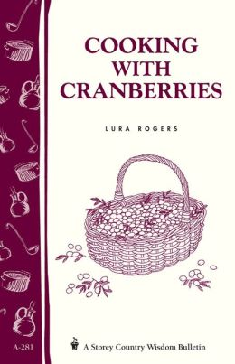 Cooking with Cranberries: Storey's Country Wisdom Bulletin A-281