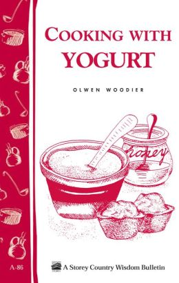 Cooking with Yogurt: Storey's Country Wisdom Bulletin A-86