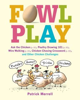 Fowl Play: Ask the Chicken, Road Crossing, Feather Plucking, Hunt and Peck, and Other Chicken Challenges