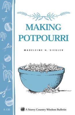 Making Potpourri: Storey's Country Wisdom Bulletin A-130