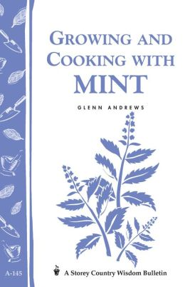Growing and Cooking with Mint: Storey's Country Wisdom Bulletin A-145