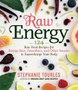 Book Cover Image. Title: Raw Energy:  124 Raw Food Recipes for Energy Bars, Smoothies, and Other Snacks to Supercharge Your Body, Author: Stephanie L. Tourles