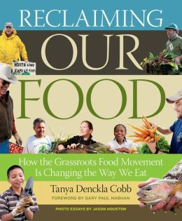 Reclaiming Our Food: How the Grassroots Food Movement Is Changing the Way We Eat