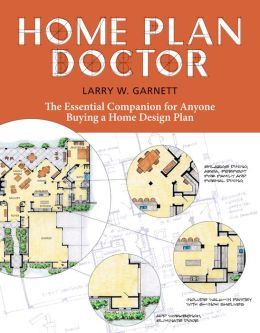 Home Plan Doctor: The Essential Companion for Anyone Buying a Home Design Plan