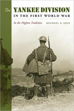 The Yankee Division in the First World War: In the Highest Tradition