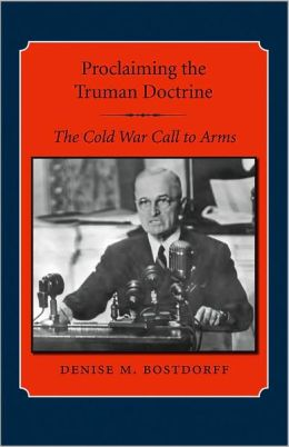 Proclaiming the Truman Doctrine: The Cold War Call to Arms