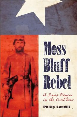 Moss Bluff Rebel: A Texas Pioneer in the Civil War