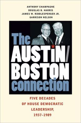 The Austin-Boston Connection: Five Decades of House Democratic Leadership, 1937-1989