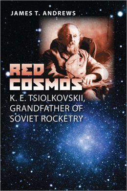 Red Cosmos: K. E. Tsiolkovskii, Grandfather of Soviet Rocketry